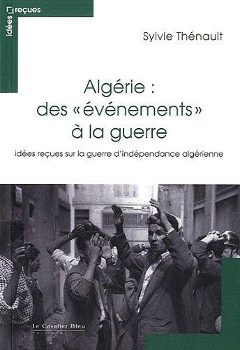 Algérie : des évènements à la guerre : Idées reçues sur le conflit franco-algérien