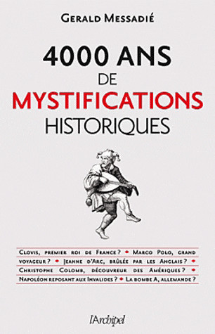 4000 ans de mystifications historiques - Gerald Messadié