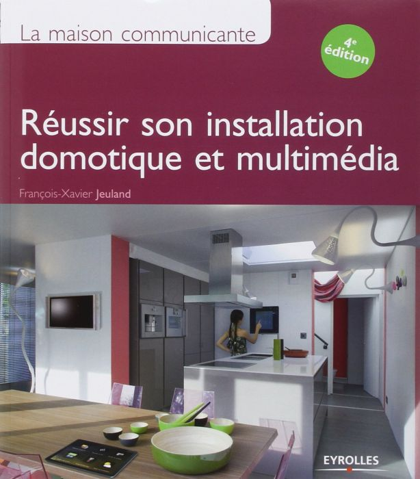 télécharger La maison communicante : Réussir son installation domotique et multimédia