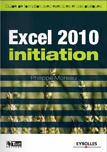 Excel 2010 - Initiation : Guide de formation avec exercices et cas pratiques - booksamaroc