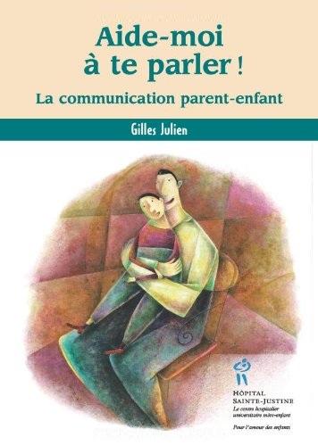 Aide-moi à te parler ! : La communication parent-enfant