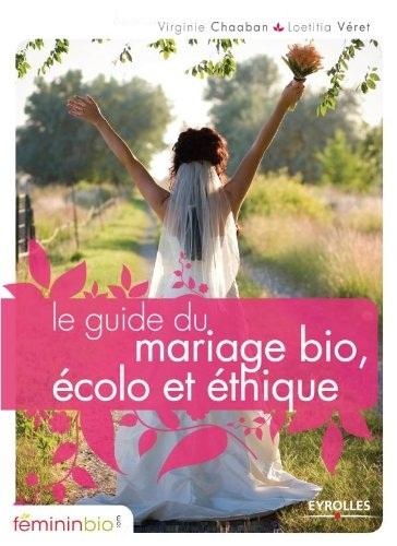 Le guide du mariage bio  écolo et éthique
