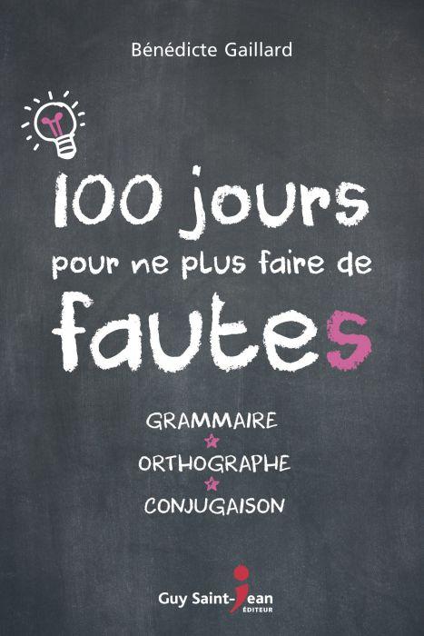 100 jours pour ne plus faire de fautes : Grammaire-Orthographe-Conjugaison