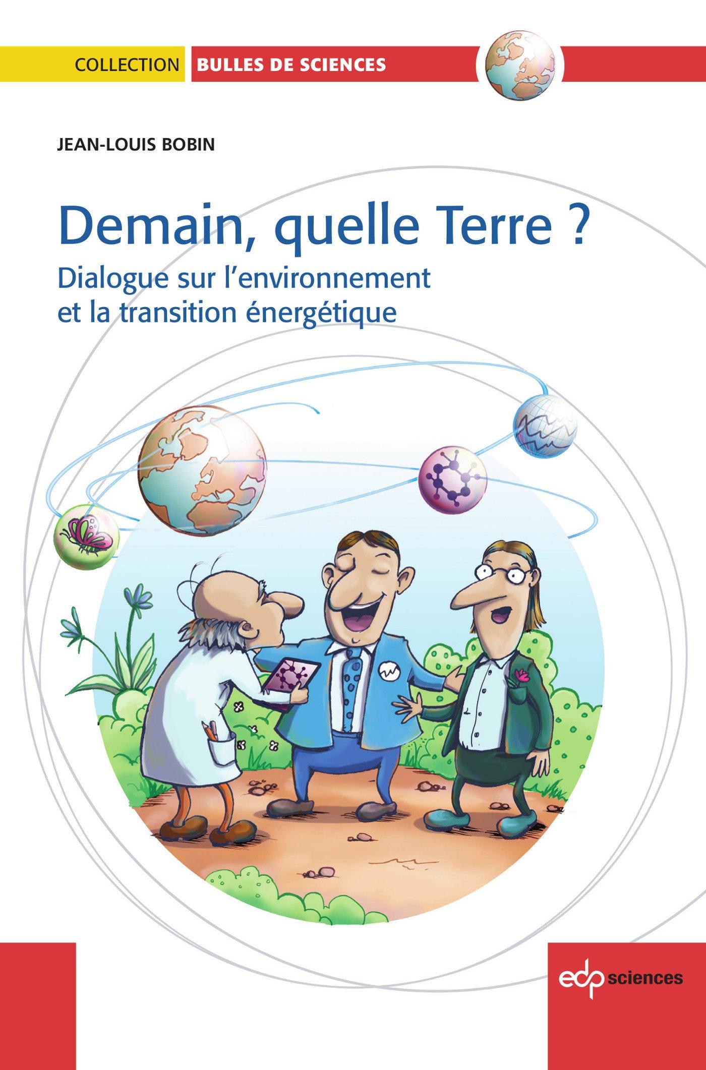 Demain- quelle Terre ? : Dialogue sur l environnement et la transition énergétique