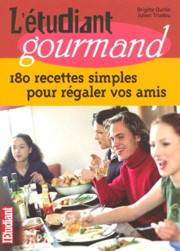 L étudiant gourmand : 180 Recettes simples pour régaler vos amis
