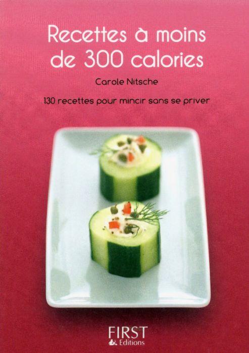Recettes à moins de 300 calories : 130 recettes pour mincir sans se priver !