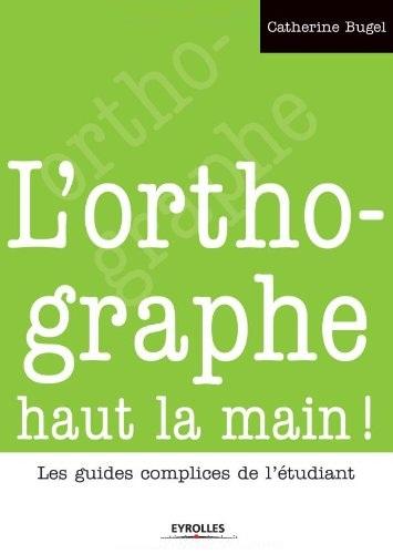 L'orthographe haut la main ! : Les guides complices de l'étudiant