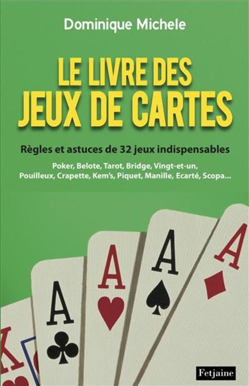 Le Livre des jeux de cartes : Règles et astuces de 32 jeux indispensables