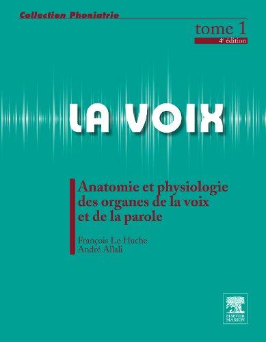 La voix Tome 1 : Anatomie et physiologie des organes de la voix et de la parole