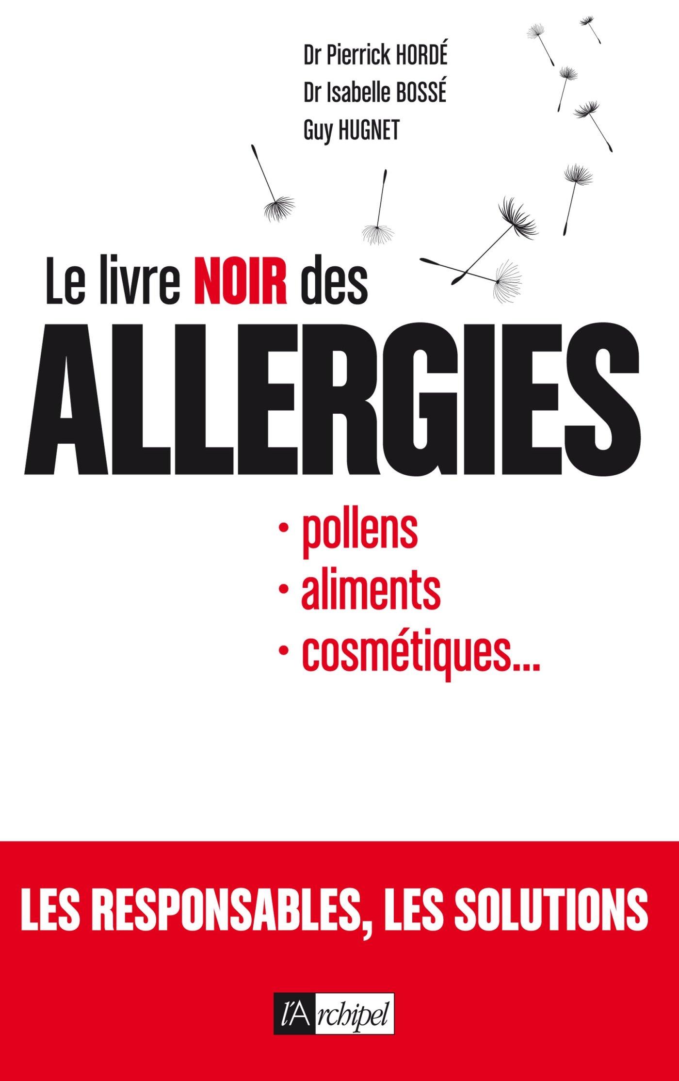 Le livre noir des allergies : Pollens, aliments, cosmétiques, ...