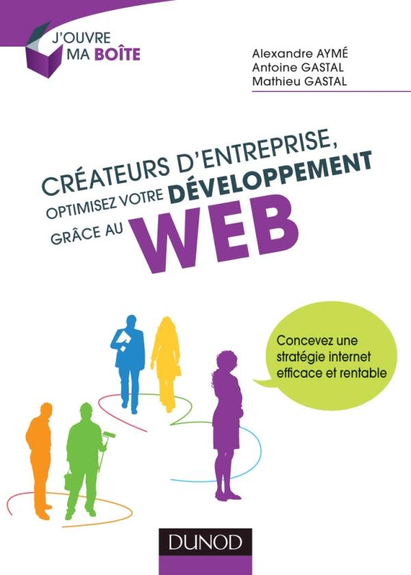 Créateurs d entreprise- optimisez votre développement grâce au web : Concevez une stratégie internet efficace et rentable