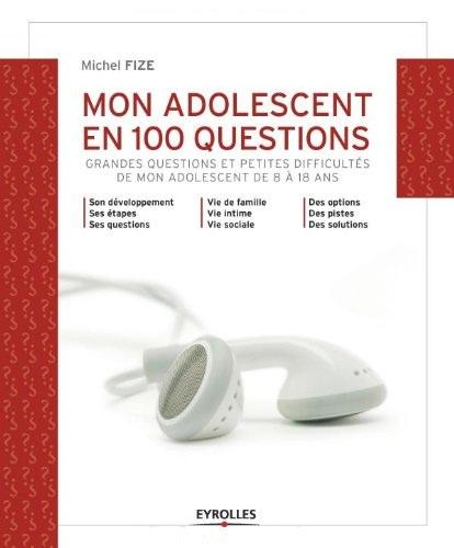 Mon adolescent en 100 questions : Grandes questions et petites difficultés de mon adolescent de 8 à ...