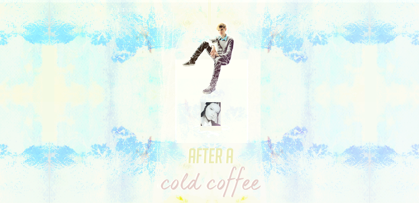 ≈ AFTER A COLD COFFEE