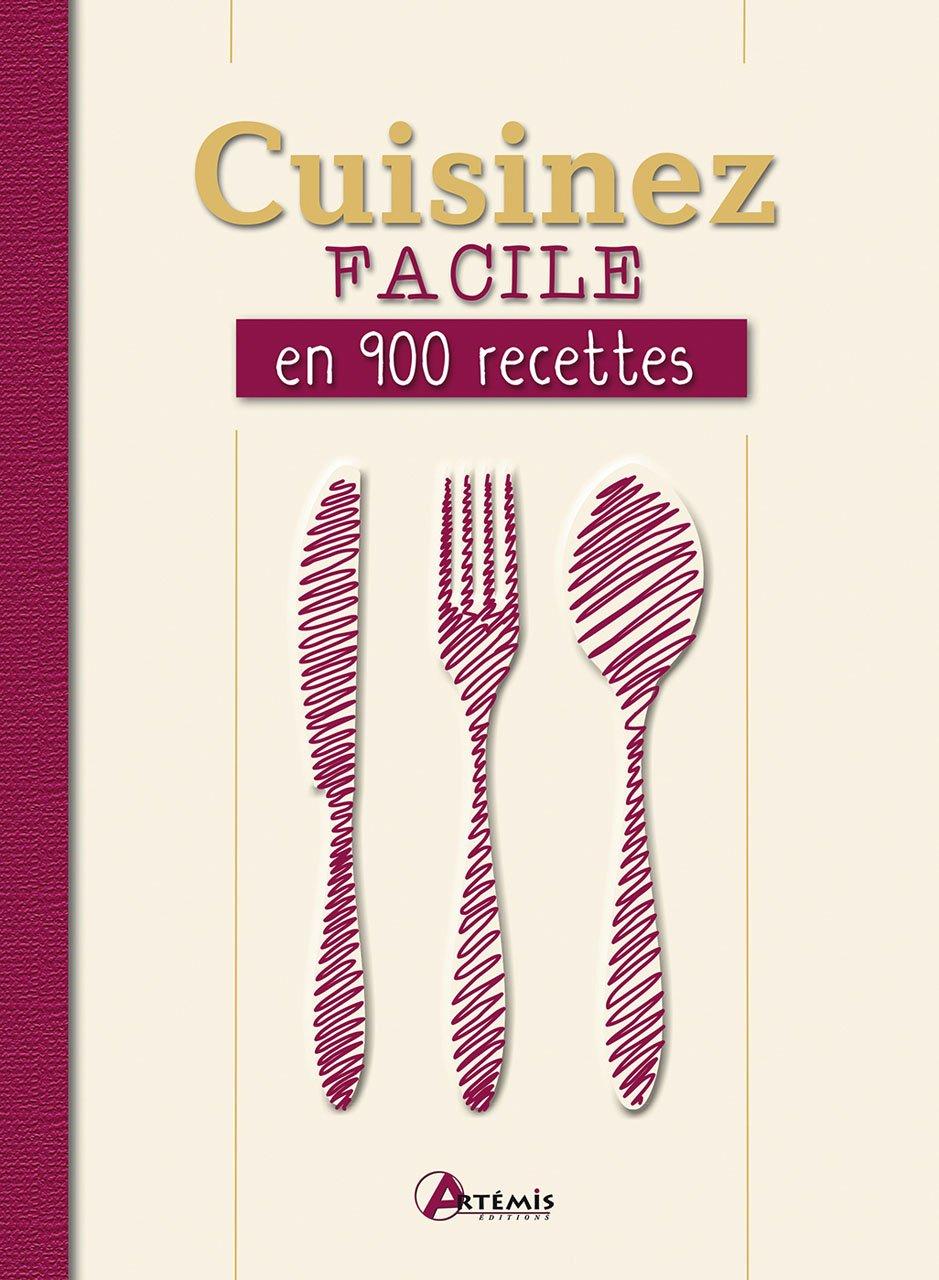 Cuisinez facile en 900 recettes - Editions Artémis
