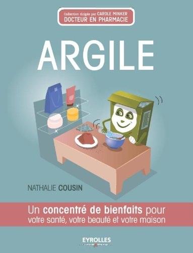 Argile : Un concentré de bienfaits pour votre santé votre beauté et votre maison
