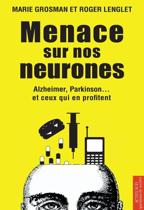 Menace sur nos neurones : Alzheimer Parkinson... et ceux qui en profitent