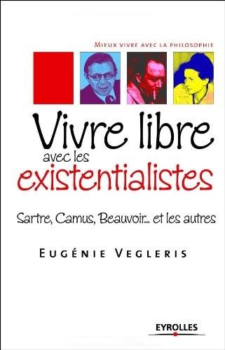 Vivre libre avec les existentialistes-Sartre-Camus- Beauvoir... et les autres