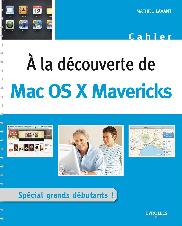 A la découverte de Mac OS X Mavericks : Spécial grands débutants !