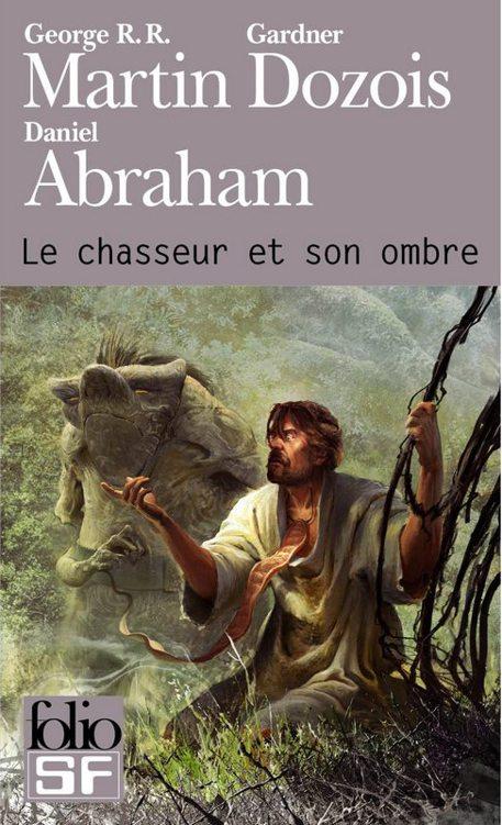 George R.R. Martin - Gardner R. Dozois - Daniel Abraham - Le chasseur et son ombre