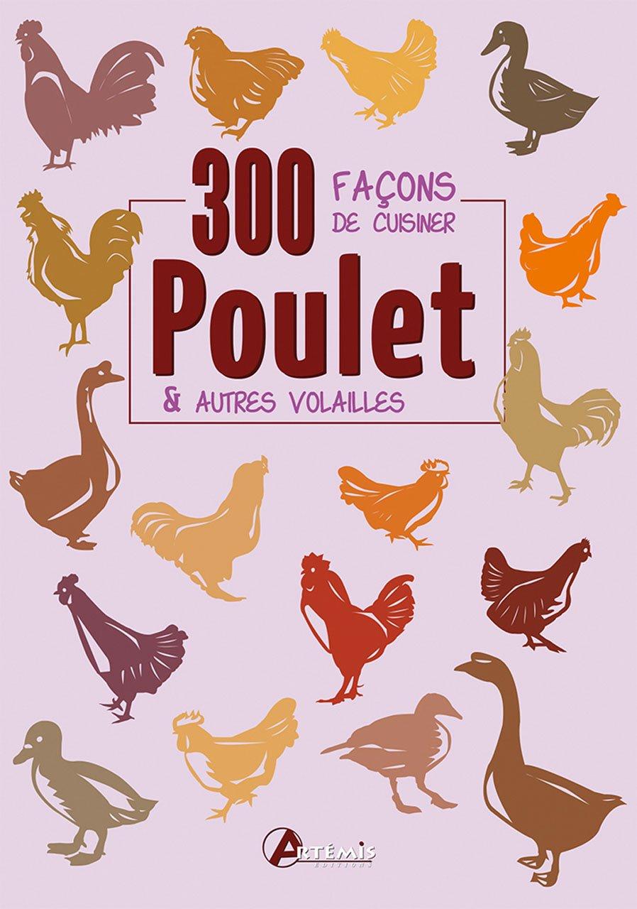 Poulet & autres volailles : 300 façons de cuisiner