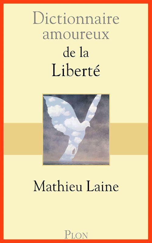 Mathieu Laine - Dictionnaire amoureux de la liberté  (2016)