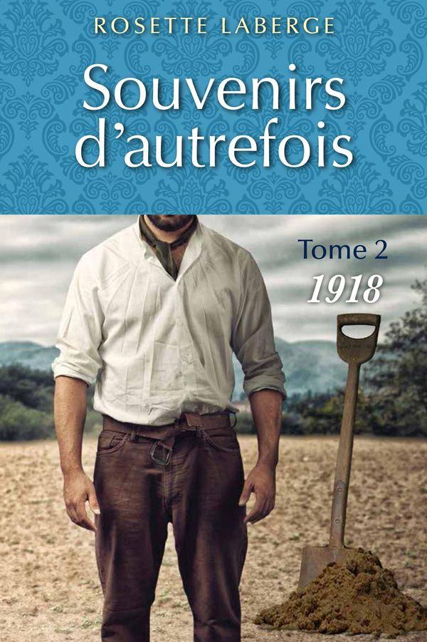 Souvenirs d'autrefois ( tome 2: 1918) de Rosette Laberge 2016