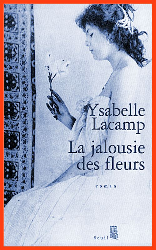 Ysabelle Lacamp - La jalousie des fleurs