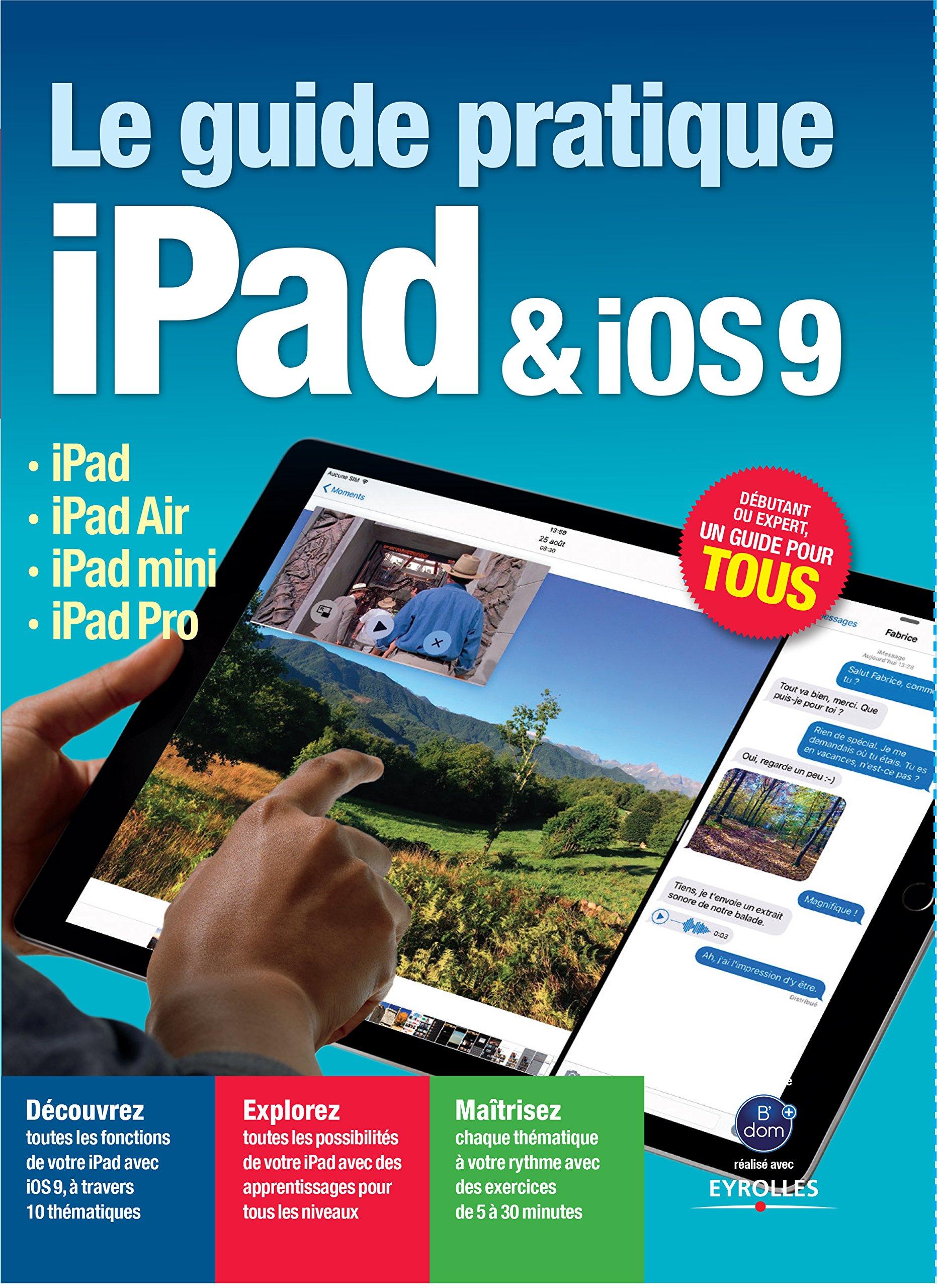 Le guide pratique iPad et iOS9 : iPad - iPad Air - iPad mini - iPad Pro