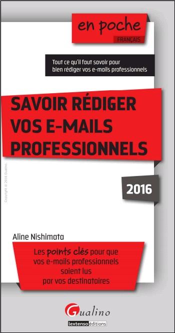 Savoir rédiger vos e-mails professionnels 2016 - Les points clés pour que vos e-mails professionnels soient lus par vos destinataires