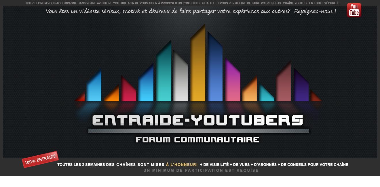 Bienvenue sur Entraide-Youtubers !