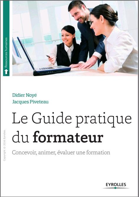 Le guide pratique du formateur - Concevoir, animer, évaluer une formation