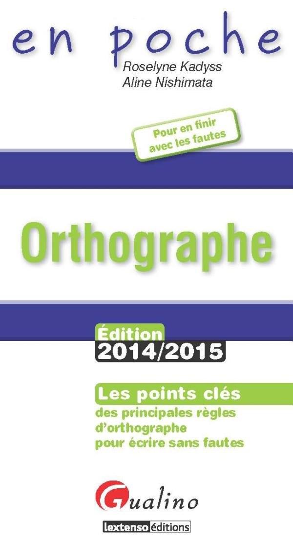 Orthographe 2014-2015 : Les points clés des principales règles d'orthographe pour écrire sans fautes