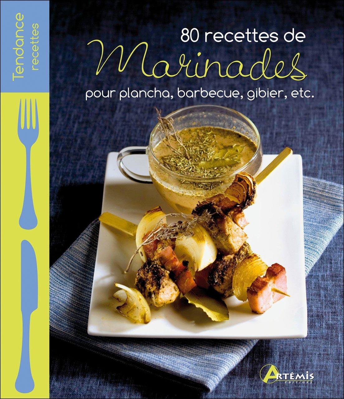 80 recettes de marinades pour plancha barbecue gibier, etc.