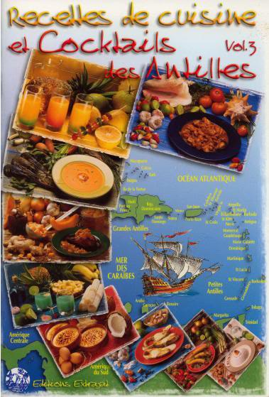 Recettes de cuisine et cocktails des Antilles : Vol 3