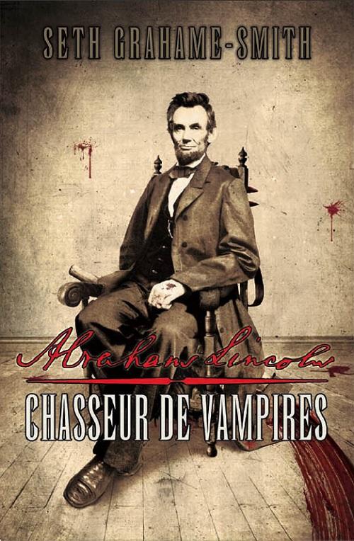 Abraham Lincoln, Chasseur de Vampires - Seth Grahame-Smith