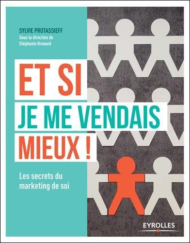 Et si je me vendais mieux ! - Les secrets du marketing de soi