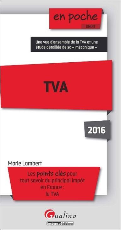 TVA 2016 - Les points clés pour tout savoir du principal impôt en France : la TVA