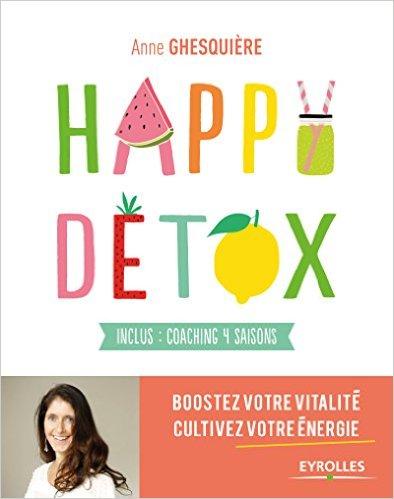Happy Détox - Boostez votre vitalité, cultivez votre énergie - Inclus : coaching 4 saisons