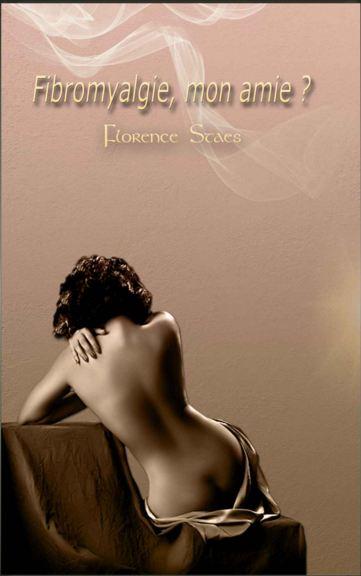 Florence STAES - Fibromyalgie, mon amie