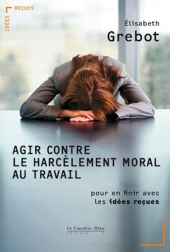 Agir contre le harcèlement moral au travail : Pour en finir avec les idées reçues