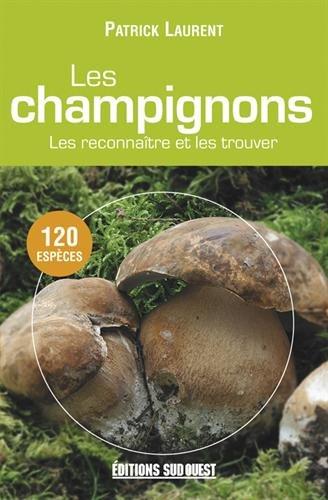 Les champignons : Les reconnaître et les trouver