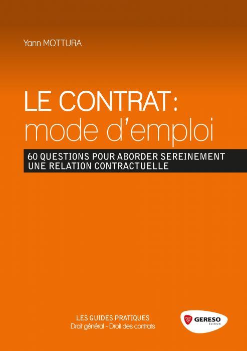 Le contrat : mode d'emploi 60 questions pour aborder sereinement une relation contractuelle