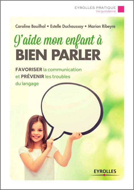 J'aide mon enfant à bien parler - Favoriser la communication et prévenir les troubles du langage