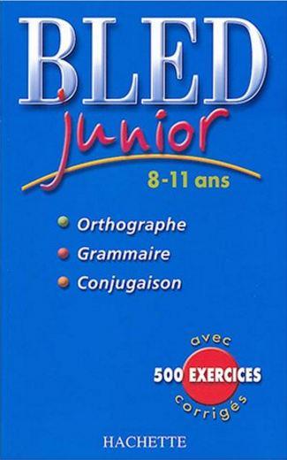 BLED Junior - 8-11 Ans - Orthographe, Grammaire, Conjugaison Avec 500 Exercices Corrig�s