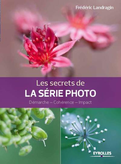 Les secrets de la série photo : Démarche - Cohérence - Impact