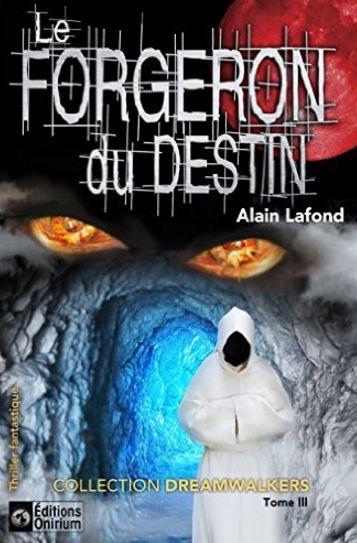 ALAIN LAFOND LES FORGERONS DU DESTIN T3 2016