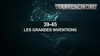 39-45 les grandes inventions  streaming