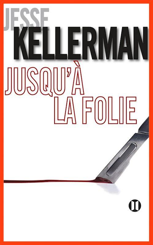 Jesse Kellerman - Jusqu'à la folie