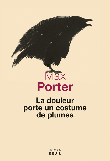 La Douleur porte un costume de plumes - Porter, Max