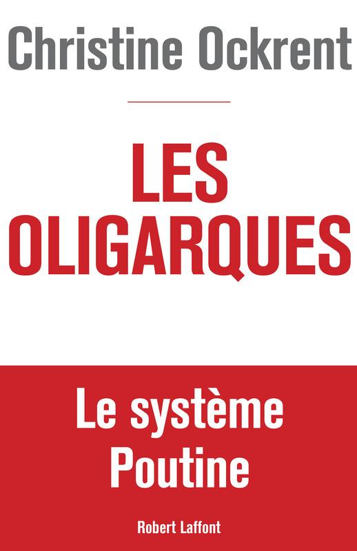 Christine OCKRENT - Les Oligarques : Le système Poutinea